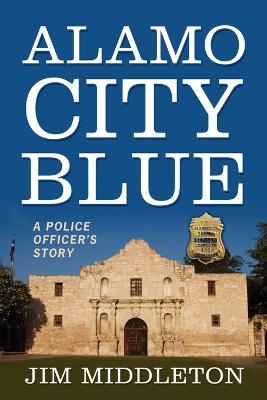 Alamo City Blue: A Police Officer's Story (Paperback)