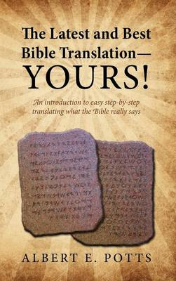 The Latest and Best Bible Translation--Yours! How to Translate the Bible Yourself So You Can Experience the Divine Power of the Deity in His Original (Hardback)