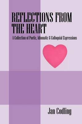 Reflections from the Heart: A Collection of Poetic, Idiomatic & Colloquial Expressions (Paperback)