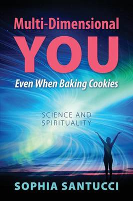 Multi-Dimensional You Even When Baking Cookies: Science and Spirituality (Paperback)