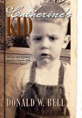 Catherine's Kid: One Boy's Story of Growing Up in the Arkansas Delta (Hardback)