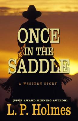 Once in the Saddle: A Western Story (Hardback)