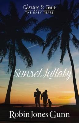 Sunset Lullaby - Christy & Todd, the Baby Years 3 (Hardback)