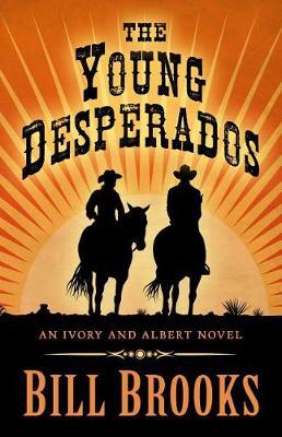 The Young Desperados: An Ivory and Albert Novel (Hardback)