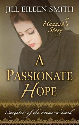 A Passionate Hope: Hannah's Story - Daughters of the Promised Land 4 (Hardback)