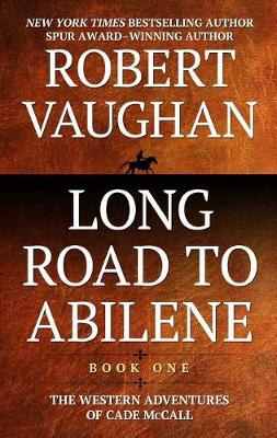 Long Road to Abilene - Western Adventures of Cade McCall (Hardback)
