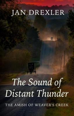 The Sound of Distant Thunder - Amish of Weaver's Creek 1 (Hardback)