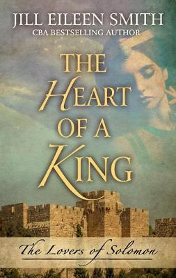 The Heart of a King: The Loves of Solomon (Hardback)