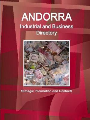 Andorra Industrial and Business Directory - Strategic Information and Contacts (Paperback)