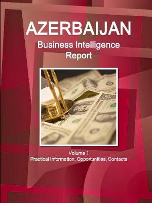 Azerbaijan Business Intelligence Report Volume 1 Practical Information, Opportunities, Contacts (Paperback)