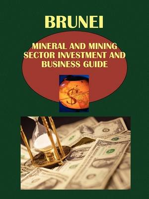 Brunei Mineral & Mining Sector Investment and Business Guide (Paperback)