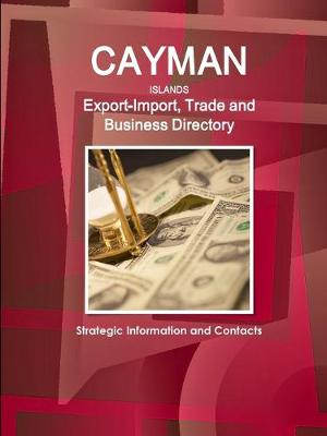 Cayman Islands Export-Import, Trade and Business Directory - Strategic Information and Contacts (Paperback)