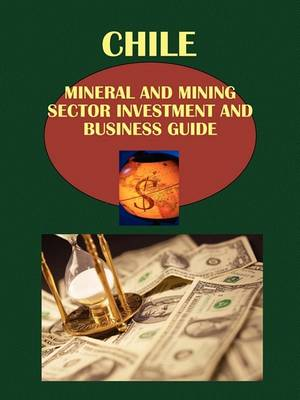 Chile Mineral & Mining Sector Investment and Business Guide Volume 1 Strategic Information and Regulations (Paperback)