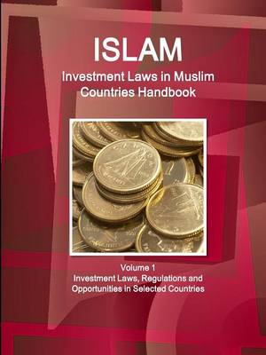 Investment Laws in Muslim Countries Handbook Volume 1 Investment Laws, Regulations and Opportunities in Selected Countries (Paperback)