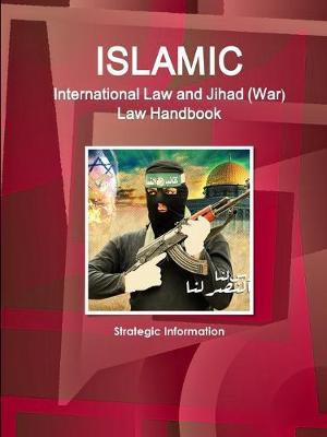Islamic International Law and Jihad (War) Law Handbook - Strategic Information (Paperback)