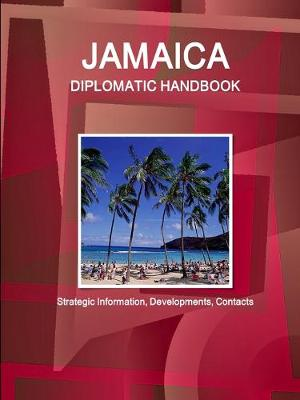 Jamaica Diplomatic Handbook - Strategic Information, Developments, Contacts (Paperback)