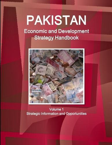 Pakistan Economic and Development Strategy Handbook Volume 1 Strategic Information and Opportunities (Paperback)