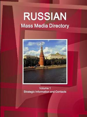 Russian Mass Media Directory Volume 1 Strategic Information and Contacts (Paperback)