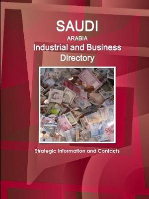 Saudi Arabia Industrial and Business Directory - Strategic Information and Contacts (Paperback)