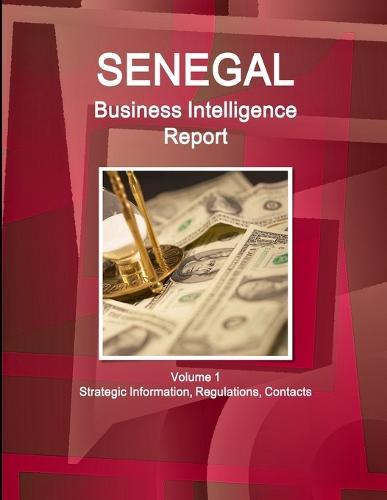 Senegal Business Intelligence Report Volume 1 Strategic Information, Regulations, Contacts (Paperback)