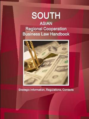 South Asian Regional Cooperation Business Law Handbook: Strategic Information, Regulations, Contacts (Paperback)