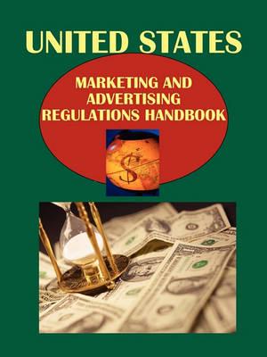 Us Marketing and Advertising Regulations Handbook Volume 1 Strategic Information, Internet Marketing and Advertisingregulations (Paperback)