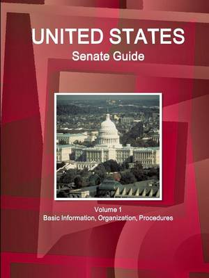 Us Senate Guide Volume 1 Basic Information, Organization, Procedures (Paperback)