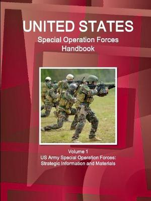 US Special Operation Forces Handbook Volume 1 US Army Special Operation Forces: Strategic Information and Materials (Paperback)