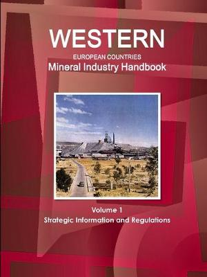 Western European Countries Mineral Industry Handbook Volume 1 Strategic Information and Regulations (Paperback)