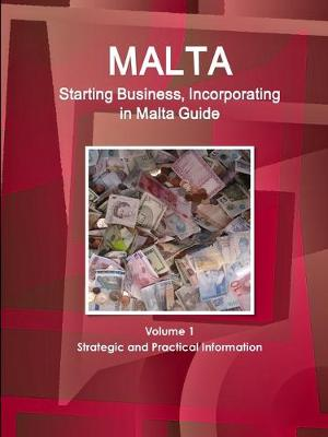 Malta Starting Business, Incorporating in Malta Guide Volume 1 Strategic and Practical Information (Paperback)
