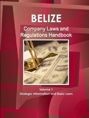 Belize Company Laws and Regulations Handbook Volume 1 Strategic Information and Basic Laws (Paperback)