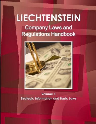 Liechtenstein Company Laws and Regulations Handbook Volume 1 Strategic Information and Basic Laws (Paperback)