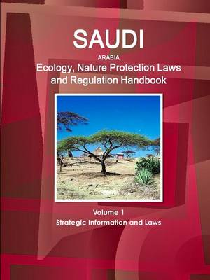 Saudi Arabia Ecology, Nature Protection Laws and Regulation Handbook Volume 1 Strategic Information and Laws (Paperback)
