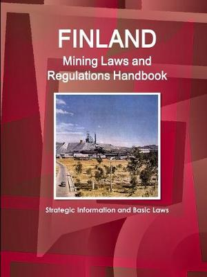 Finland Mining Laws and Regulations Handbook - Strategic Information and Basic Laws (Paperback)