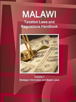 Malawi Taxation Laws and Regulations Handbook Volume 1 Strategic Information and Basic Laws (Paperback)