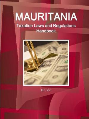Mauritania Taxation Laws and Regulations Handbook - Strategic Information and Regulations (Paperback)
