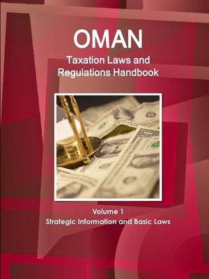 Oman Taxation Laws and Regulations Handbook Volume 1 Strategic Information and Basic Laws (Paperback)