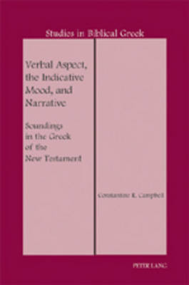 Verbal Aspect, the Indicative Mood, and Narrative: Soundings in the Greek of the New Testament - Studies in Biblical Greek 13 (Paperback)
