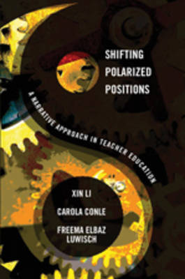Shifting Polarized Positions: A Narrative Approach in Teacher Education - Complicated Conversation 24 (Hardback)