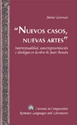Nuevos Casos, Nuevas Artes: Intertextualidad, Autorrepresentacion e Ideologia en la Obra de Juan Boscan - Currents in Comparative Romance Languages & Literatures 158 (Paperback)
