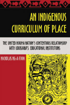 An Indigenous Curriculum of Place: The United Houma Nation's Contentious Relationship with Louisiana's Educational Institutions - Complicated Conversation: A Book Series of Curriculum Studies 25 (Paperback)