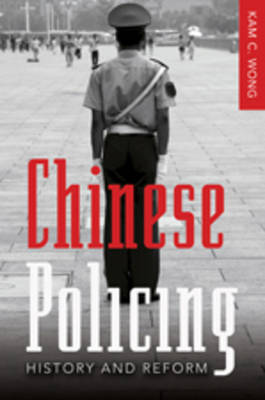 Chinese Policing: History and Reform - New Perspectives in Criminology and Criminal Justice 3 (Hardback)