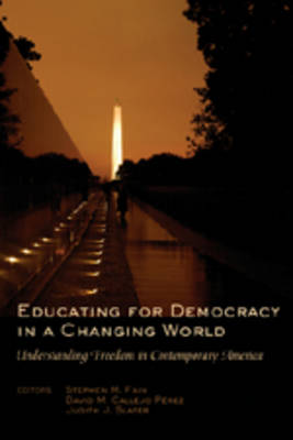 Educating for Democracy in a Changing World: Understanding Freedom in Contemporary America - Counterpoints 271 (Hardback)