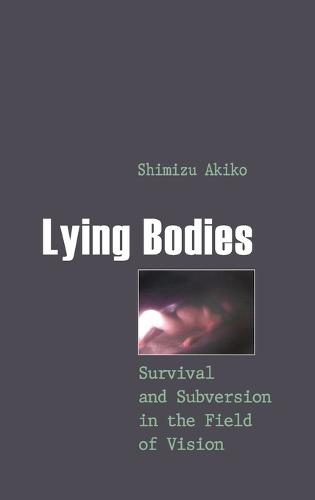Lying Bodies: Survival and Subversion in the Field of Vision - Gender, Sexuality, and Culture 8 (Hardback)