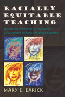 Racially Equitable Teaching: Beyond the Whiteness of Professional Development for Early Childhood Educators - Rethinking Childhood 43 (Hardback)
