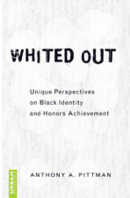 Whited Out: Unique Perspectives on Black Identity and Honors Achievement - Counterpoints 331 (Hardback)