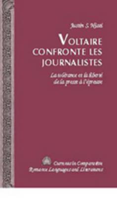 Voltaire Confronte les Journalistes: La Tolerance et la Liberte de la Presse a l'Epreuve - Currents in Comparative Romance Languages & Literatures 161 (Hardback)