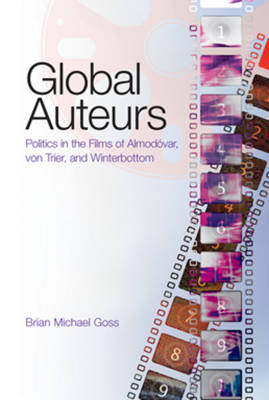 Global Auteurs: Politics in the Films of Almodovar, von Trier, and Winterbottom - Intersections in Communications and Culture 22 (Paperback)