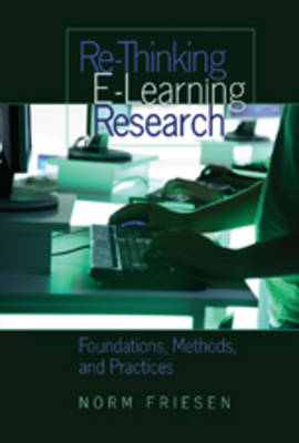 Re-Thinking E-Learning Research: Foundations, Methods, and Practices - Counterpoints 333 (Hardback)