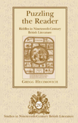 Puzzling the Reader: Riddles in Nineteenth-Century British Literature - Studies in Nineteenth-Century British Literature 26 (Hardback)